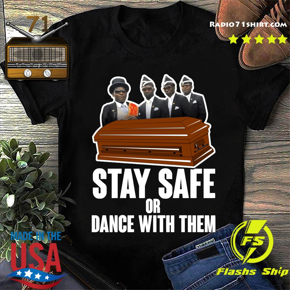 Pallbearers Dance Stay Safe Or Dance With Them Shirt