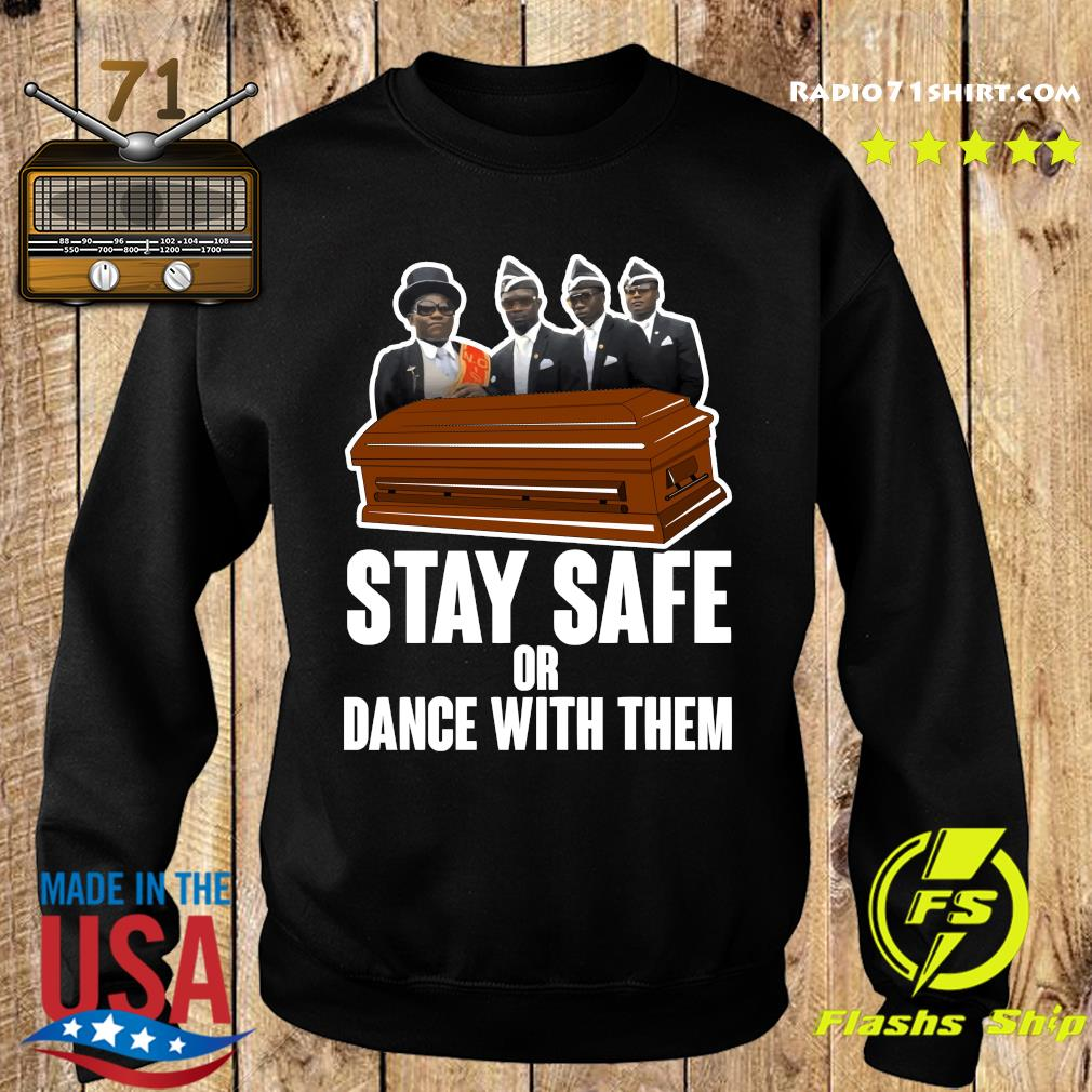 Pallbearers Dance Stay Safe Or Dance With Them Shirt Sweater