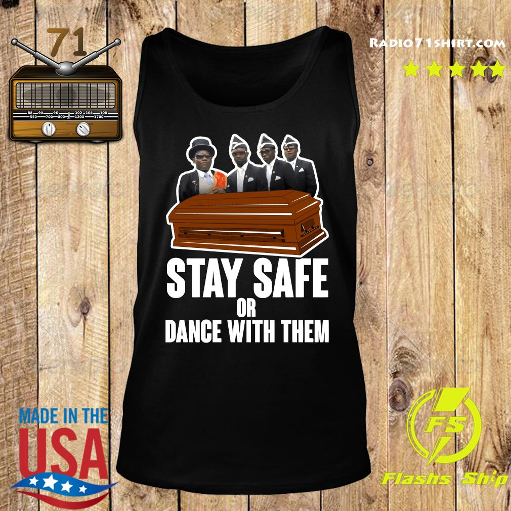 Pallbearers Dance Stay Safe Or Dance With Them Shirt Tank top