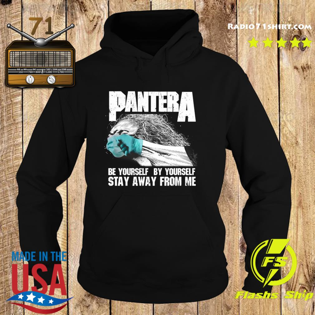 Pantera Be Yourself By Yourself Stay Away From Me Shirt Hoodie