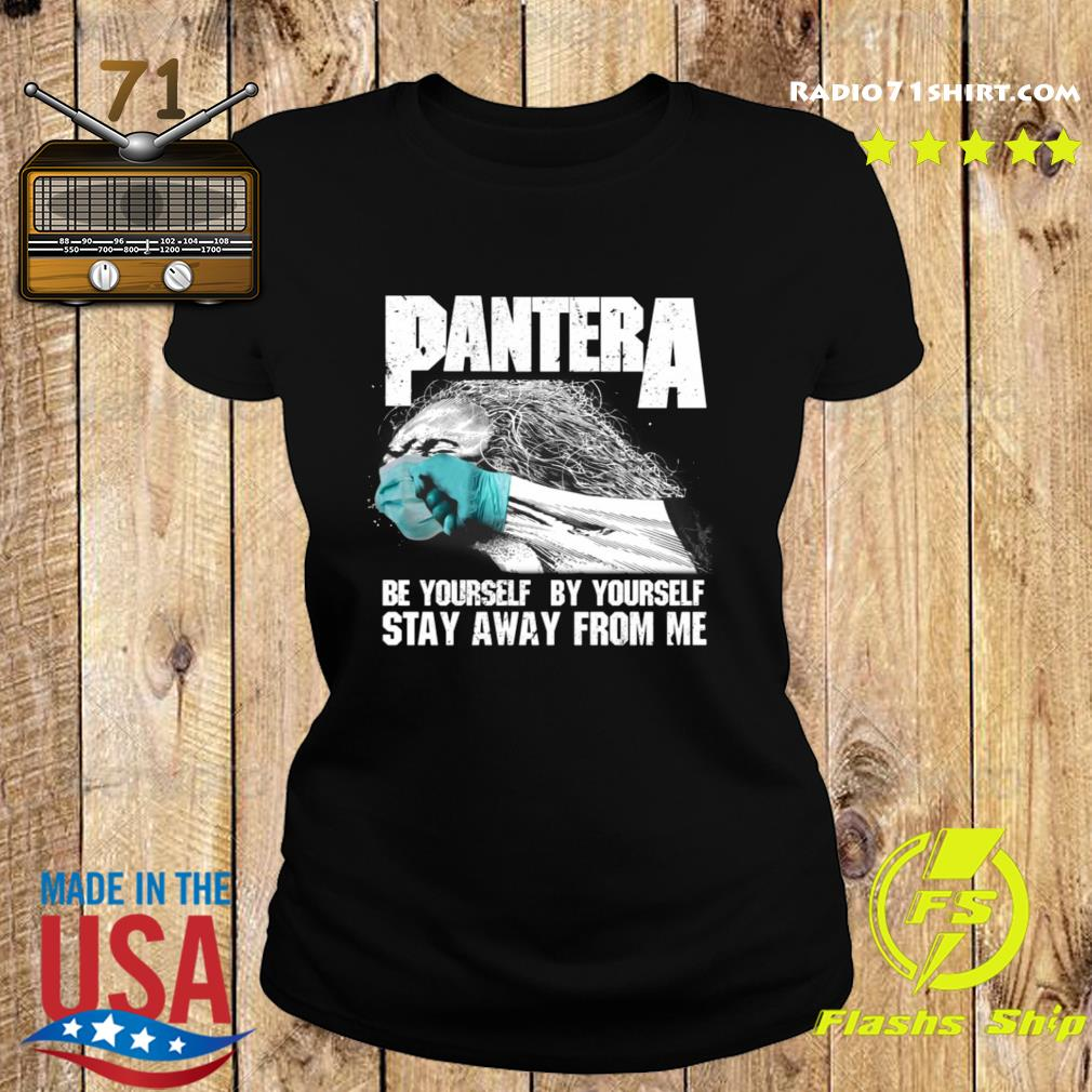 Pantera Be Yourself By Yourself Stay Away From Me Shirt Ladies tee