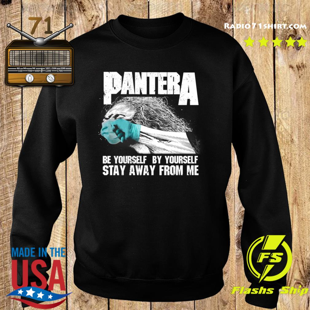 Pantera Be Yourself By Yourself Stay Away From Me Shirt Sweater