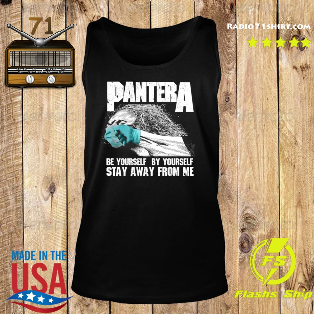 Pantera Be Yourself By Yourself Stay Away From Me Shirt Tank top