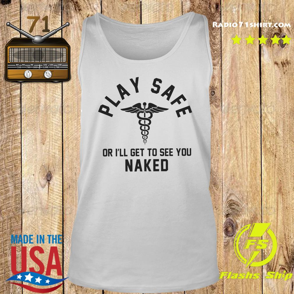 Play Safe Or I'll Get To See You Naked Gift Shirt Tank top