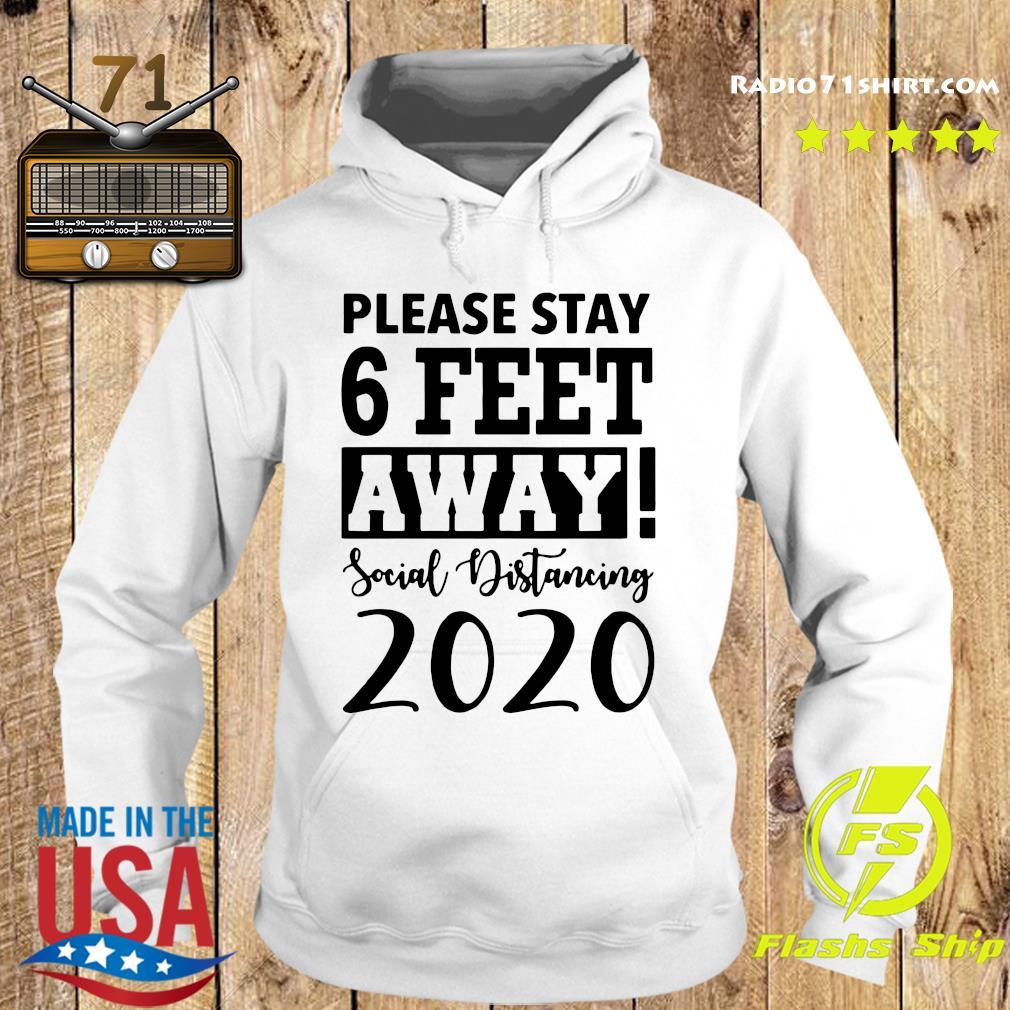 Please Stay 6 Feet Away Social Distancing 2020 Shirt Hoodie
