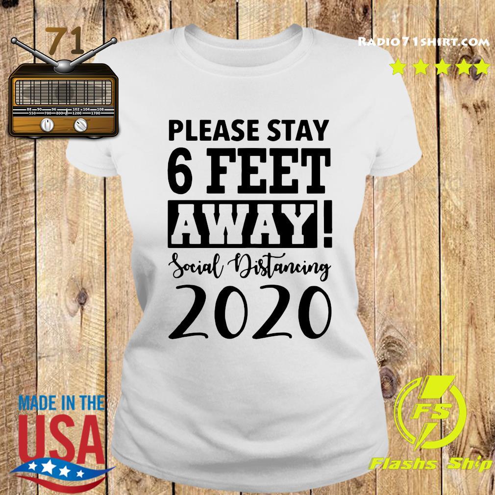 Please Stay 6 Feet Away Social Distancing 2020 Shirt Ladies tee