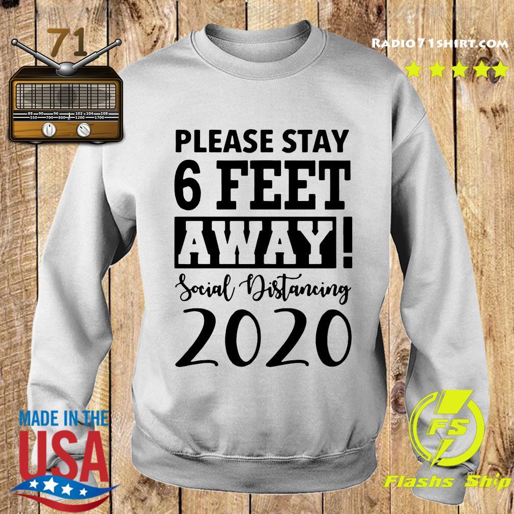 Please Stay 6 Feet Away Social Distancing 2020 Shirt Sweater