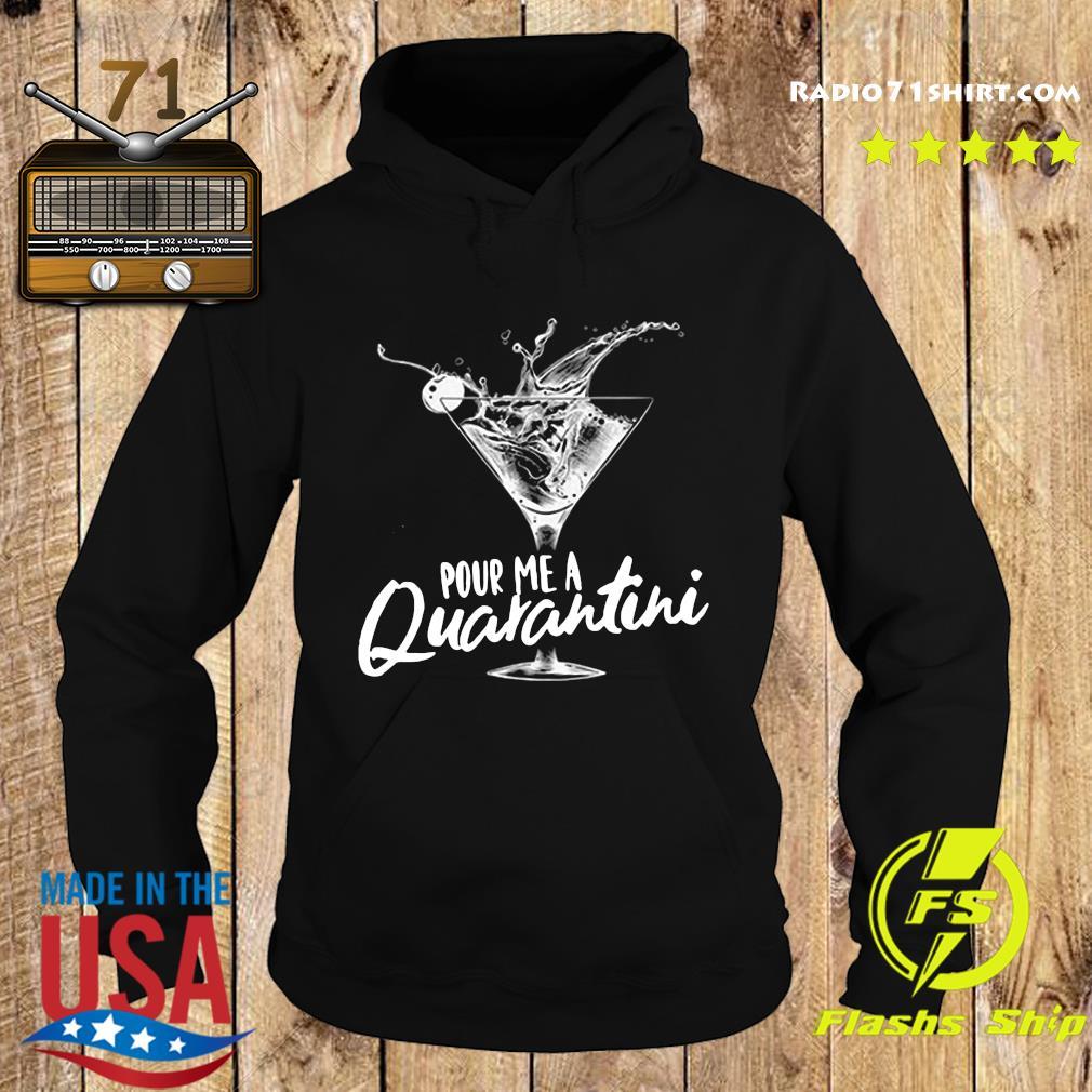 Pour Me A Quarantini Social Distancing Quarantine Funny Virus Covid 19 Shirt Hoodie