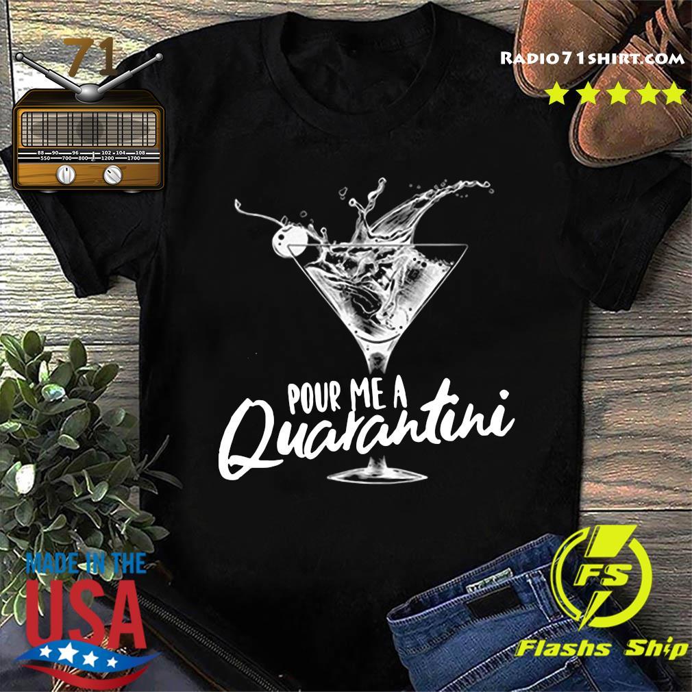 Pour Me A Quarantini Social Distancing Quarantine Funny Virus Covid 19 Shirt