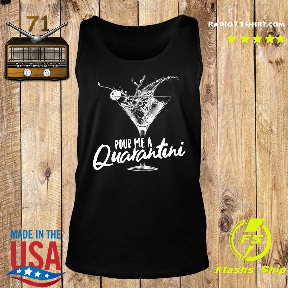 Pour Me A Quarantini Social Distancing Quarantine Funny Virus Covid 19 Shirt Tank top