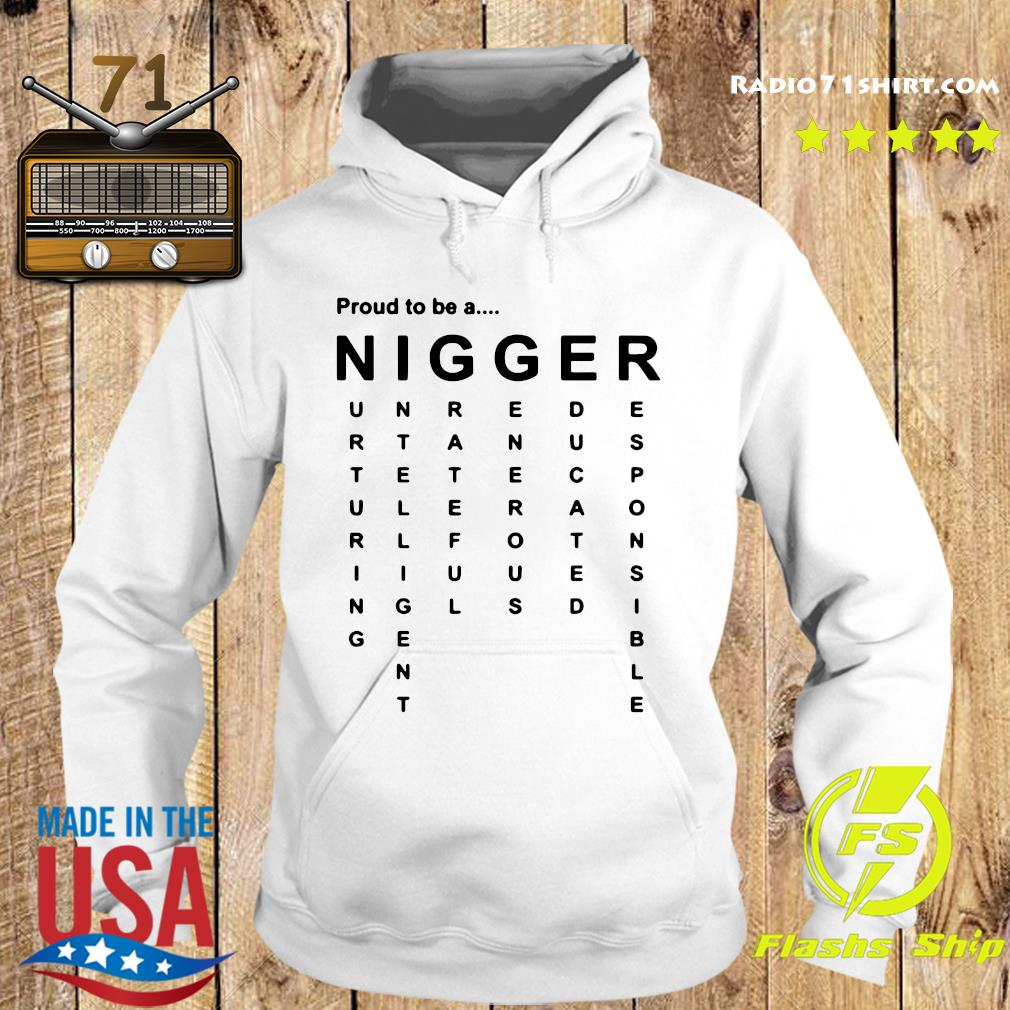 Proud to Be a Nigger Shirts Hoodie