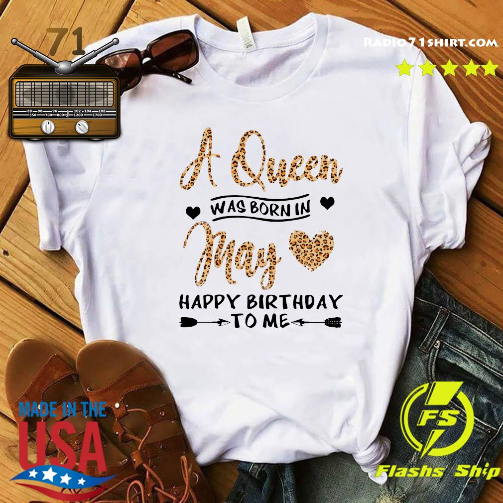 Q Queen Was Born In May Happy Birthday To Me Shirt