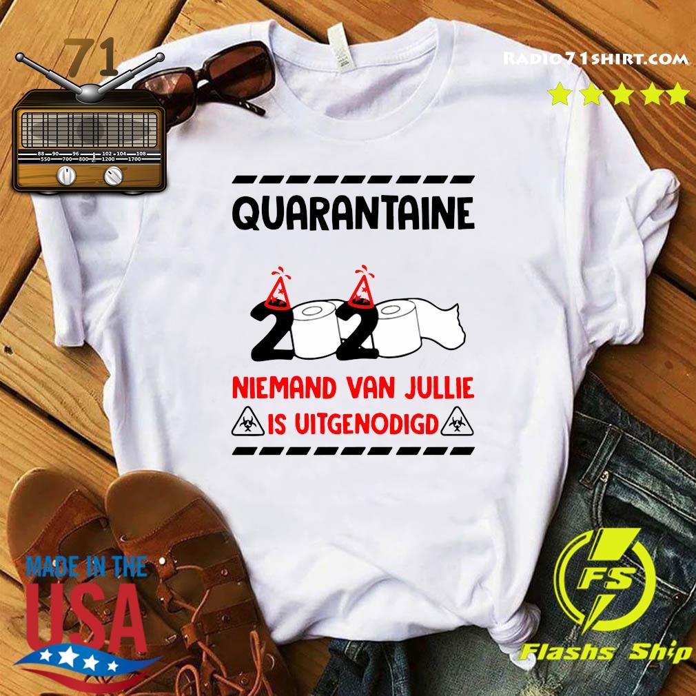 Quarantaine 2020 Niemand Van Jullie Is Uitgenodigd Shirt