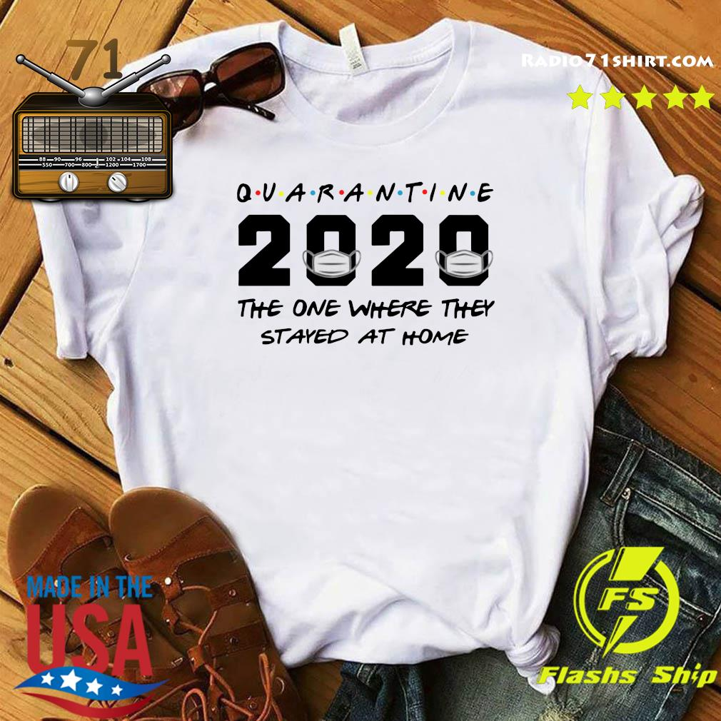 Quarantine 2020 The One Where They Stayed At Home Shirt