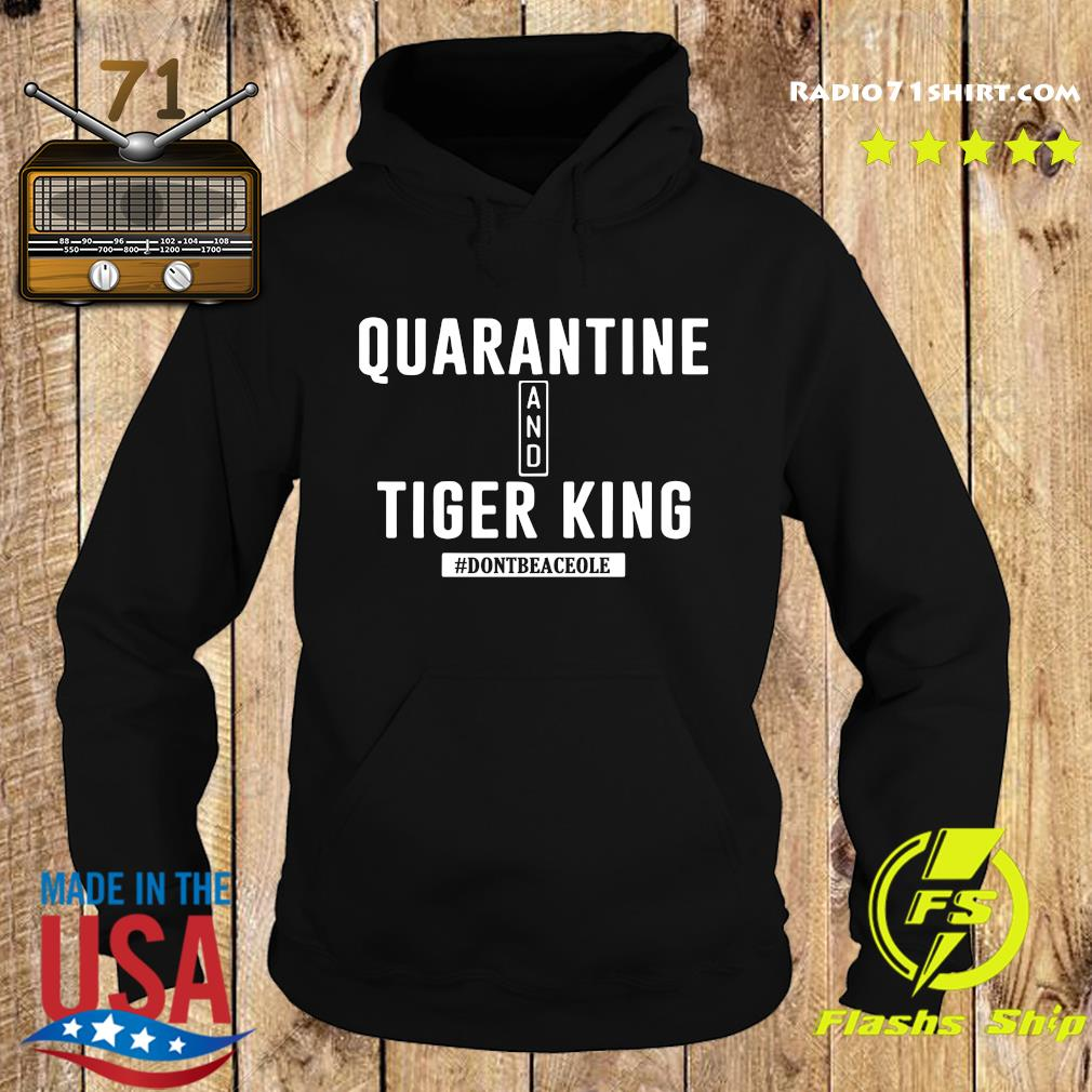 Quarantine And Tiger King Don't Be A Ceole Shirt Hoodie