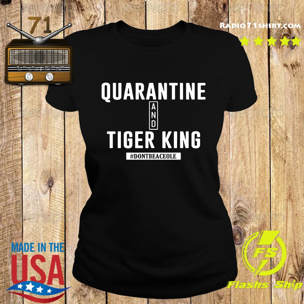 Quarantine And Tiger King Don't Be A Ceole Shirt Ladies tee