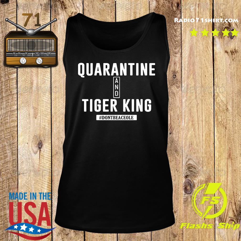 Quarantine And Tiger King Don't Be A Ceole Shirt Tank top