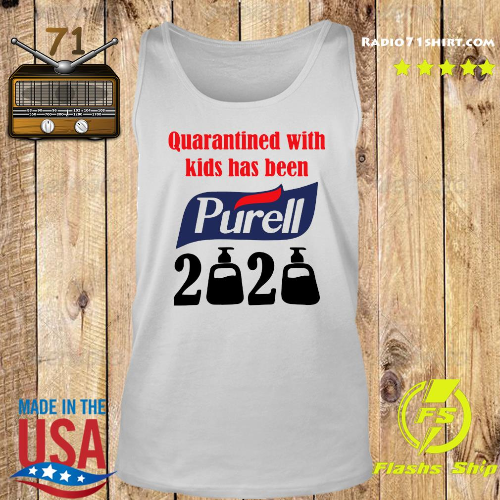 Quarantined With Kids Has Been Purell 2020 Shirt Tank top