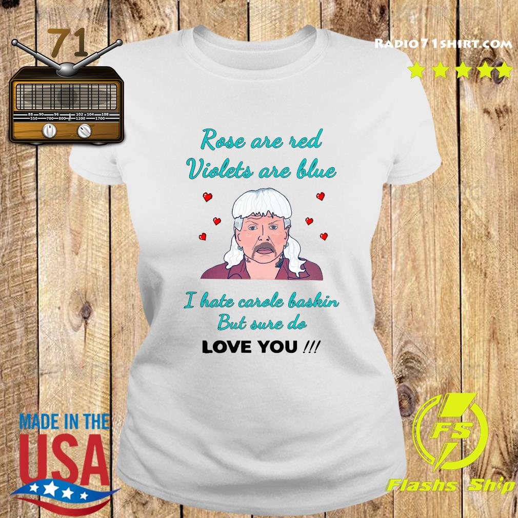 Rose Are Red Violets Are Blue I Hate Carole Baskin But Use Do Love You Shirt Ladies tee