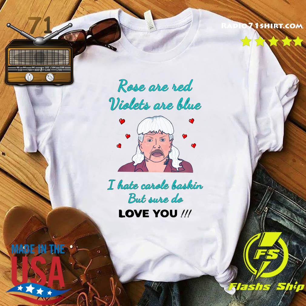 Rose Are Red Violets Are Blue I Hate Carole Baskin But Use Do Love You Shirt