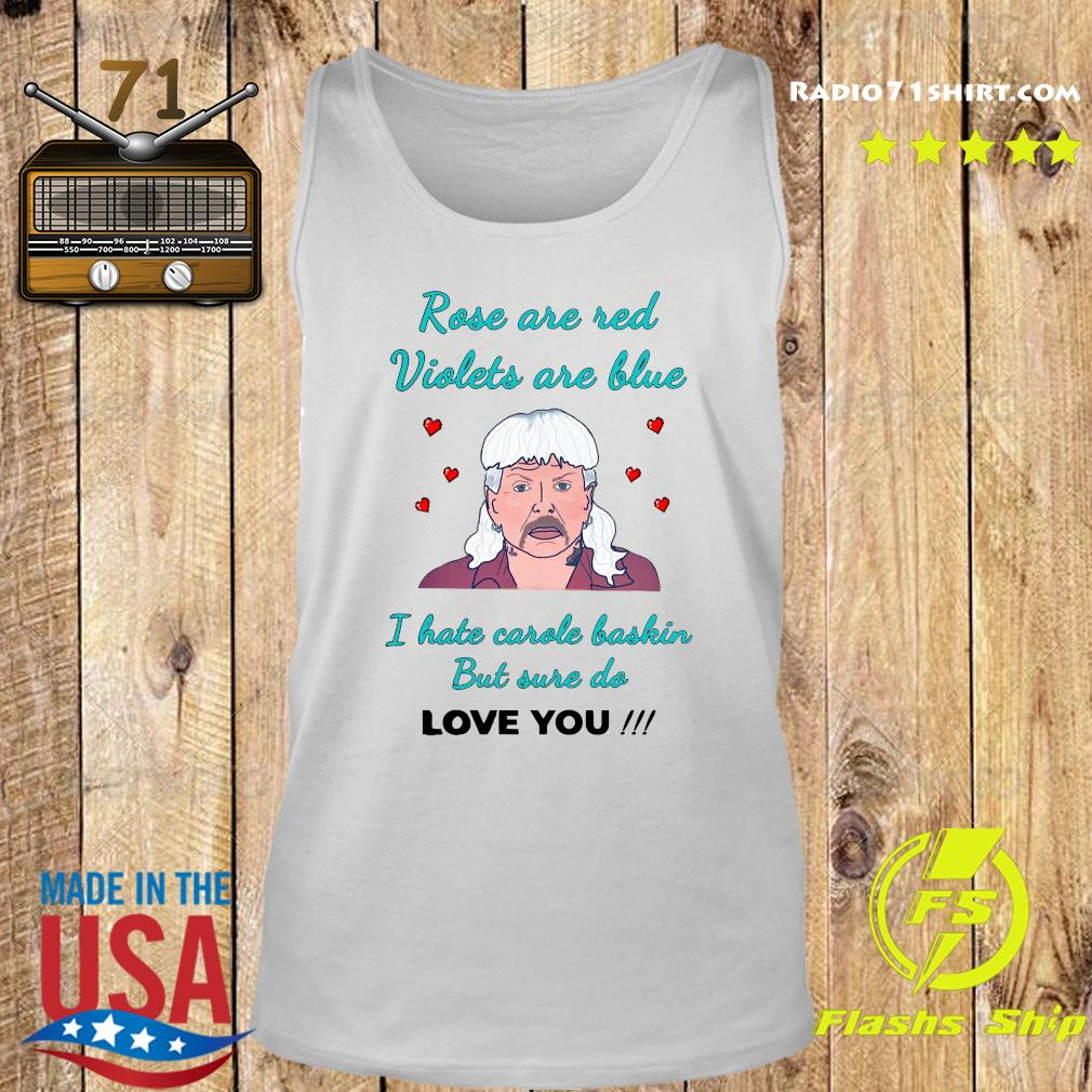 Rose Are Red Violets Are Blue I Hate Carole Baskin But Use Do Love You Shirt Tank top
