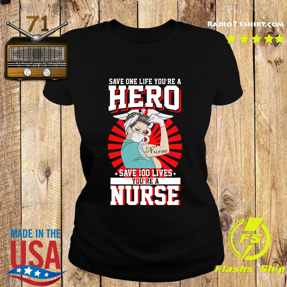 Save One Life You're A Hero Save 100 Lives You're A Nurse 2020 T-Shirts Ladies tee