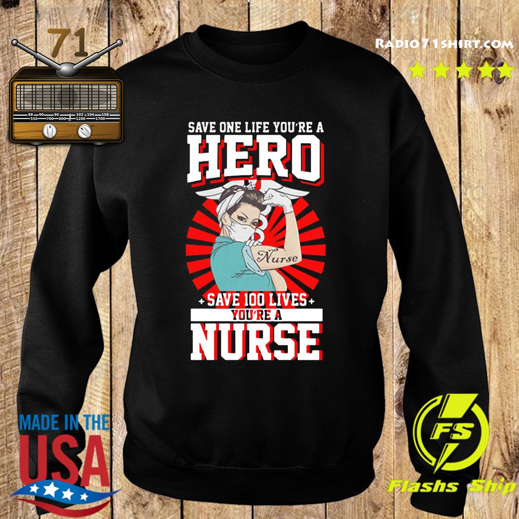 Save One Life You're A Hero Save 100 Lives You're A Nurse 2020 T-Shirts Sweater