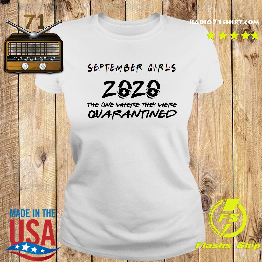 September Girls 2020 The One There They Were Quarantined Shirt Ladies tee