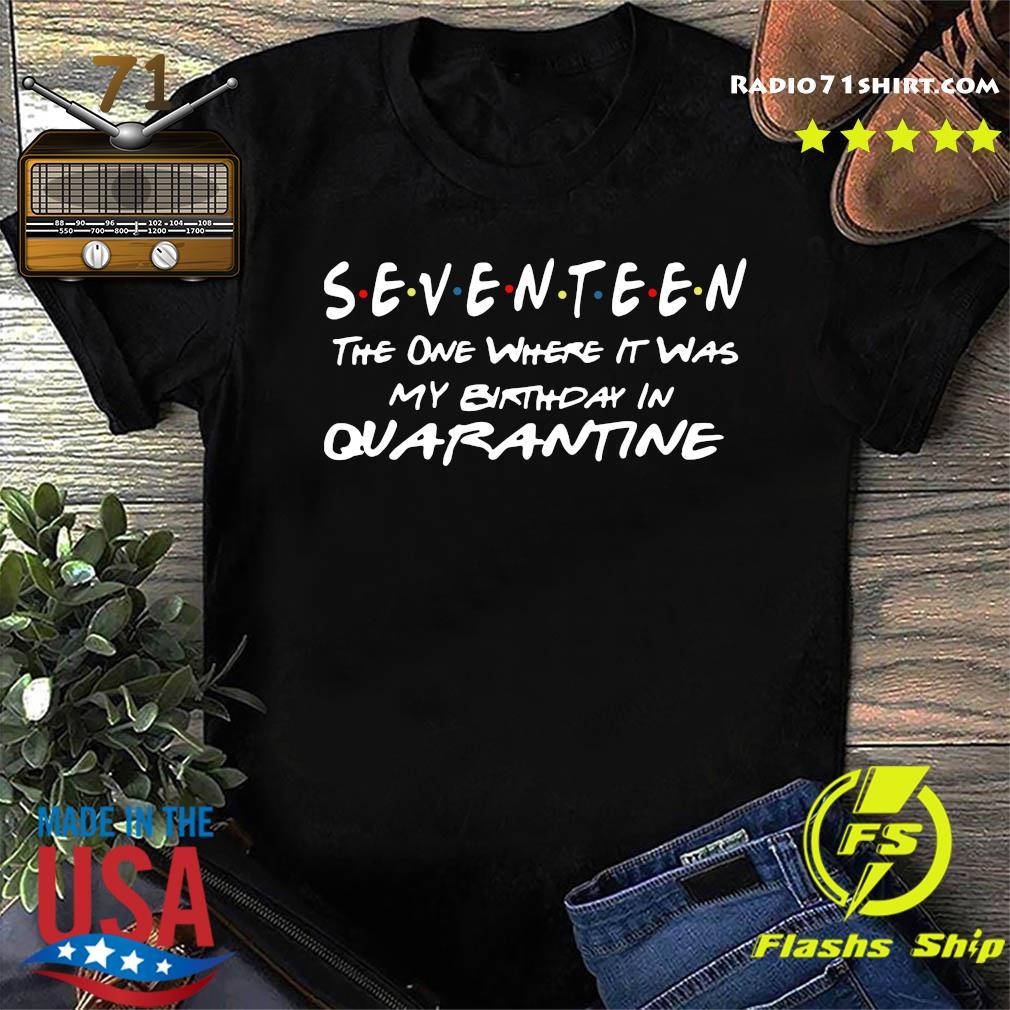 Seventeen The One Where It Was My Birthday In Quarantine Shirt