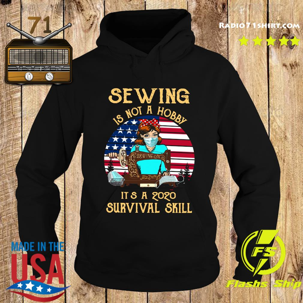 Sewing Is Not A Hobby It's A 2020 Survival Skill America Vintage Shirt Hoodie