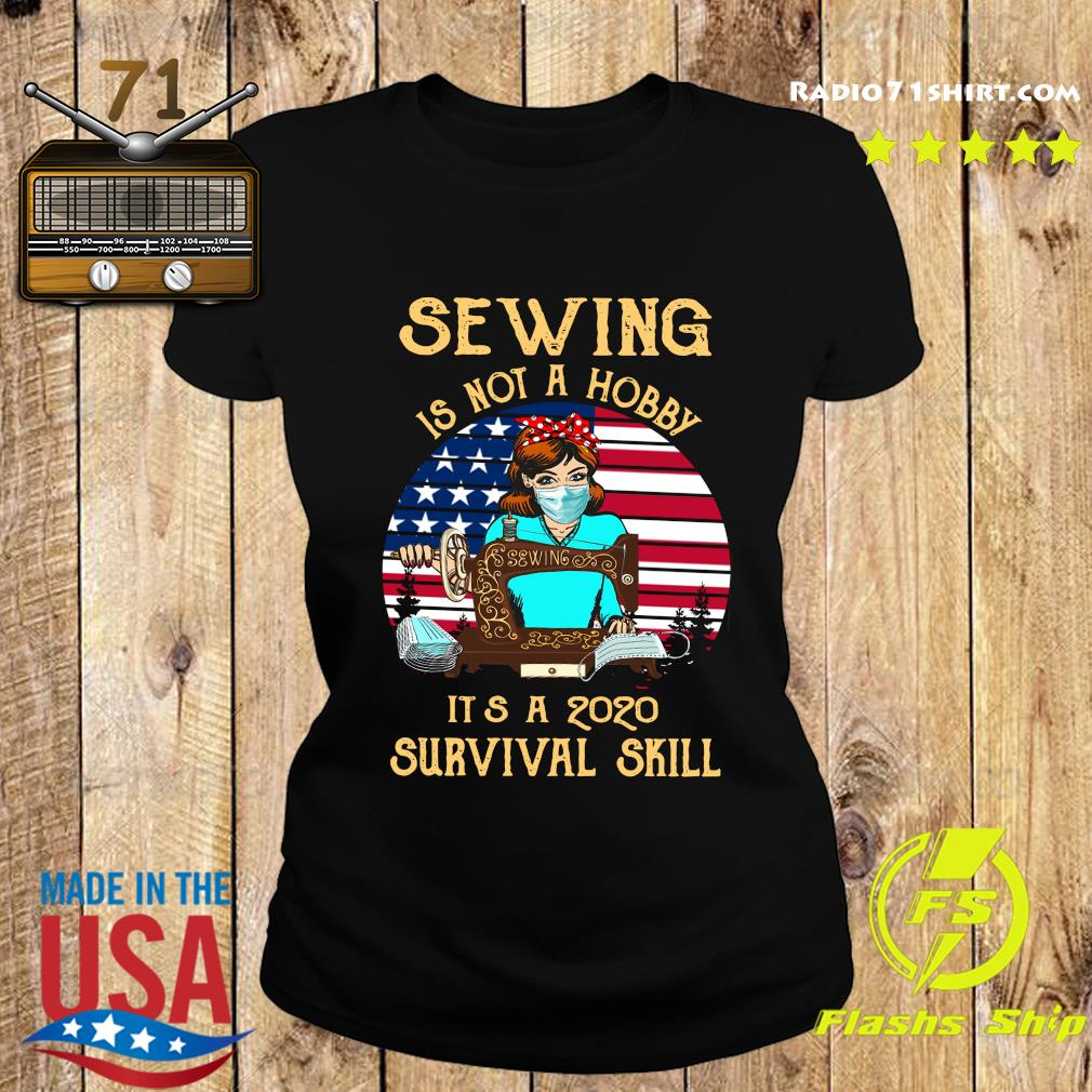 Sewing Is Not A Hobby It's A 2020 Survival Skill America Vintage Shirt Ladies tee
