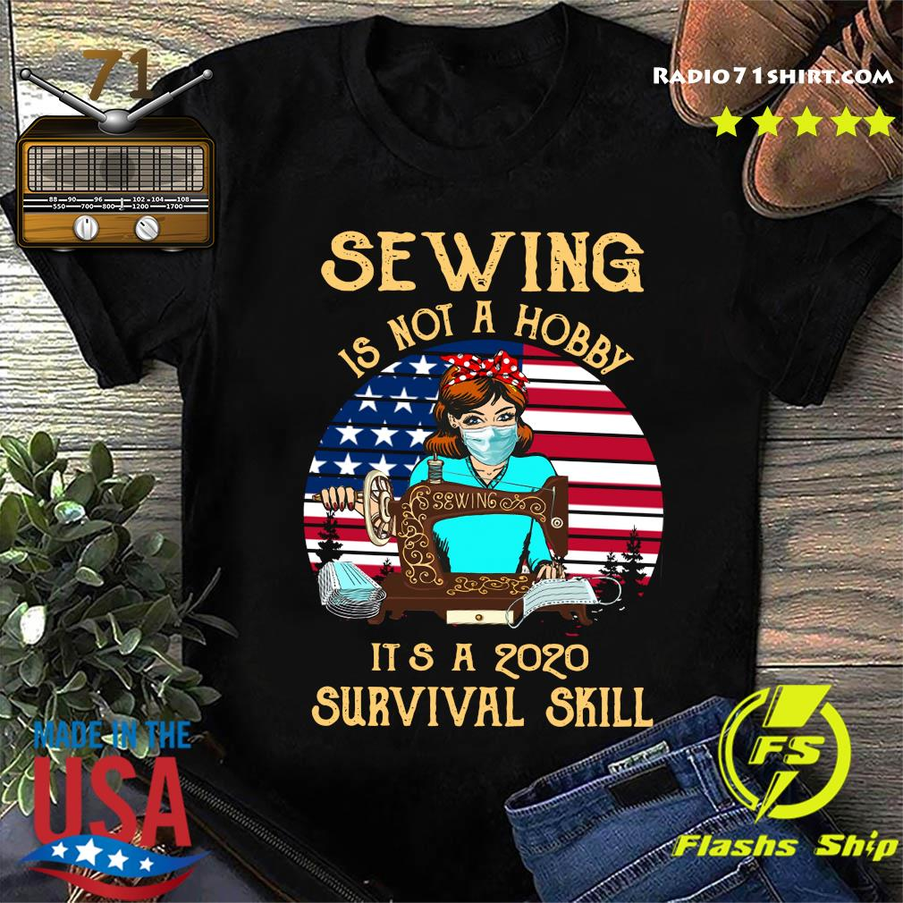 Sewing Is Not A Hobby It's A 2020 Survival Skill America Vintage Shirt