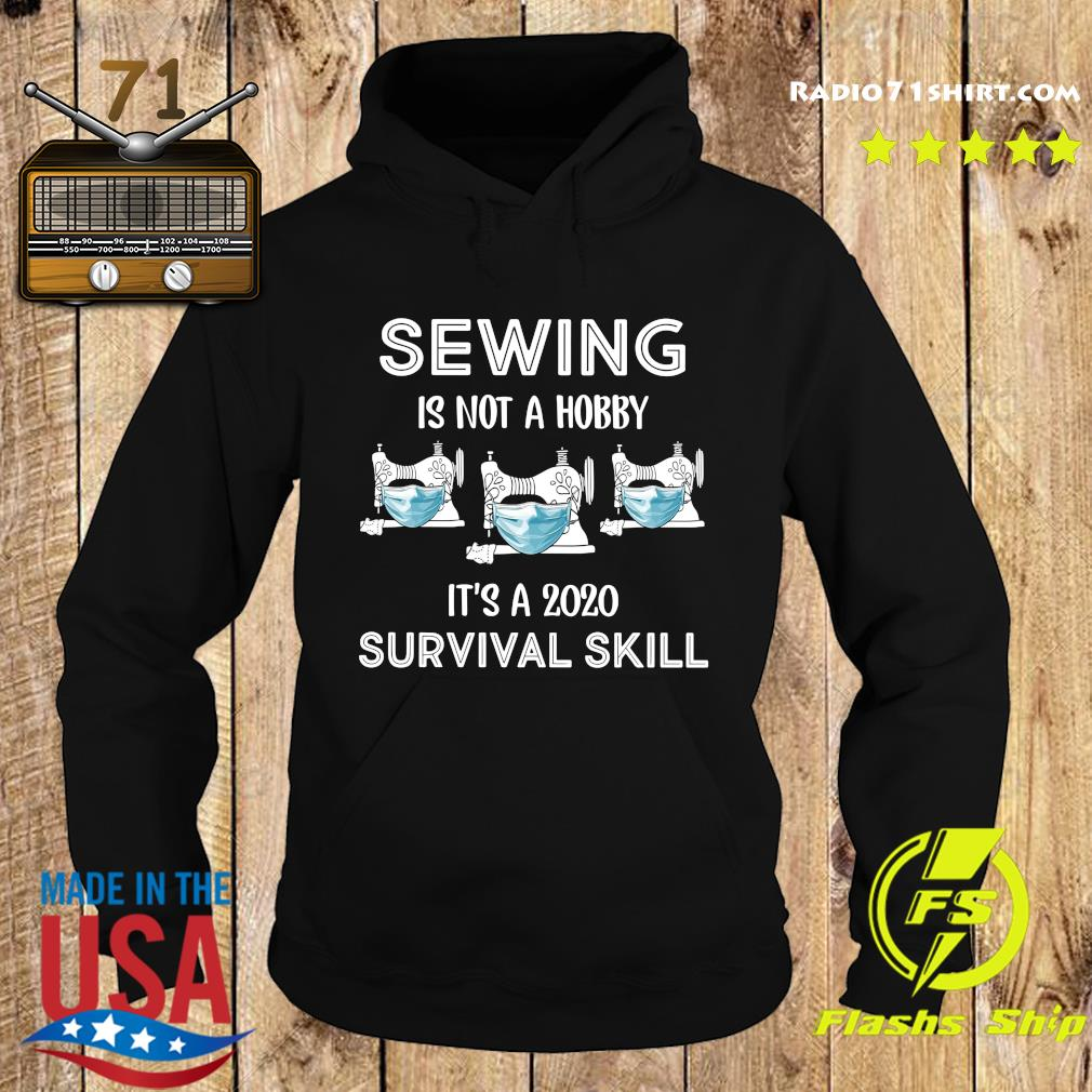 Sewing Is Not A Hobby It's A 2020 Survival Skill Shirt Hoodie