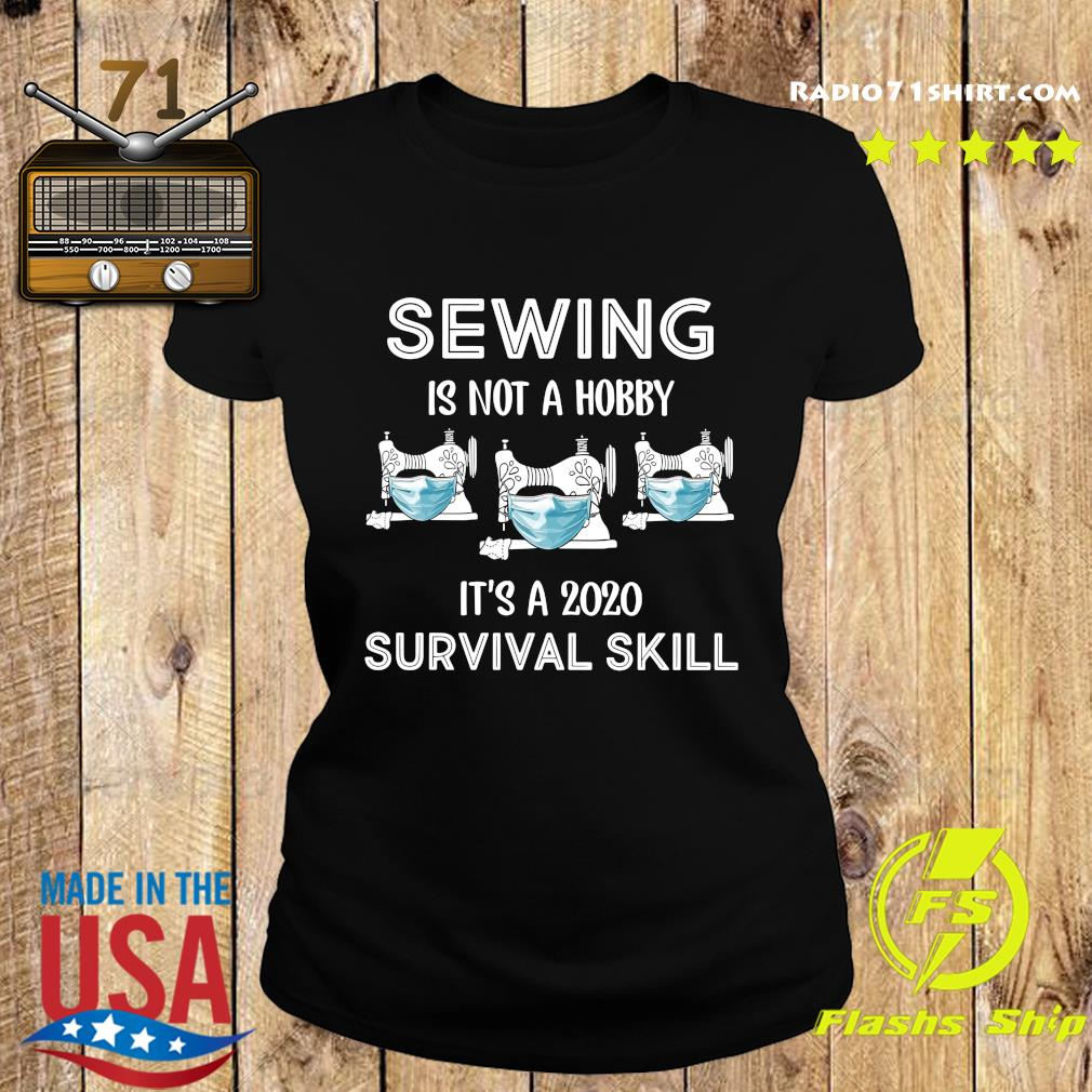 Sewing Is Not A Hobby It's A 2020 Survival Skill Shirt Ladies tee