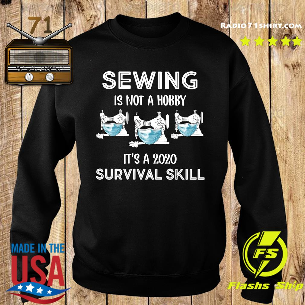 Sewing Is Not A Hobby It's A 2020 Survival Skill Shirt Sweater