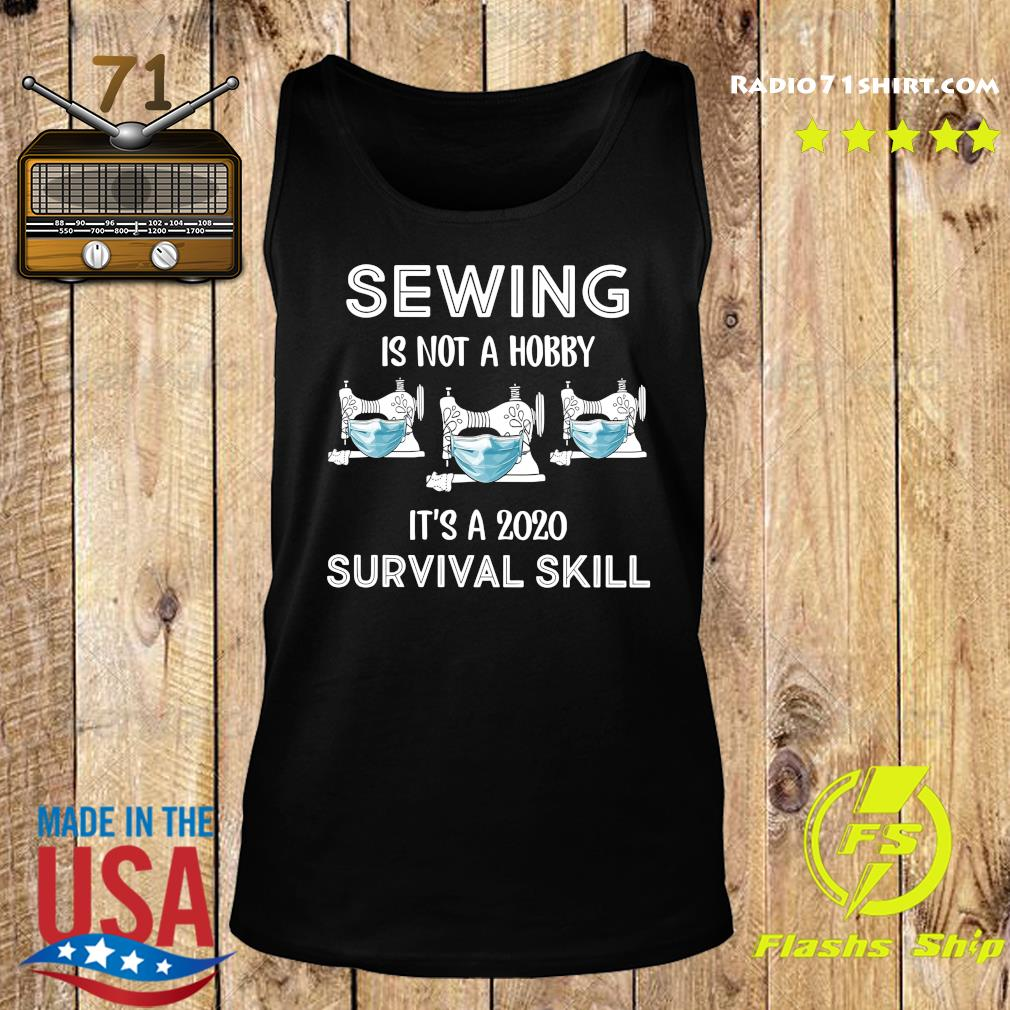 Sewing Is Not A Hobby It's A 2020 Survival Skill Shirt Tank top