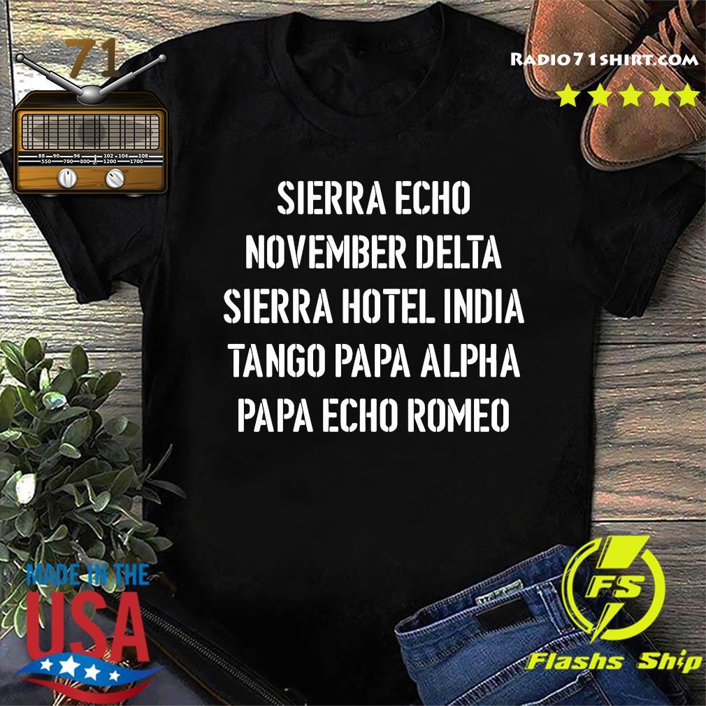 Sierra Echo November Delta Sierra Hotel India Tango Papa Alpha Papa Echo Romeo Shirt