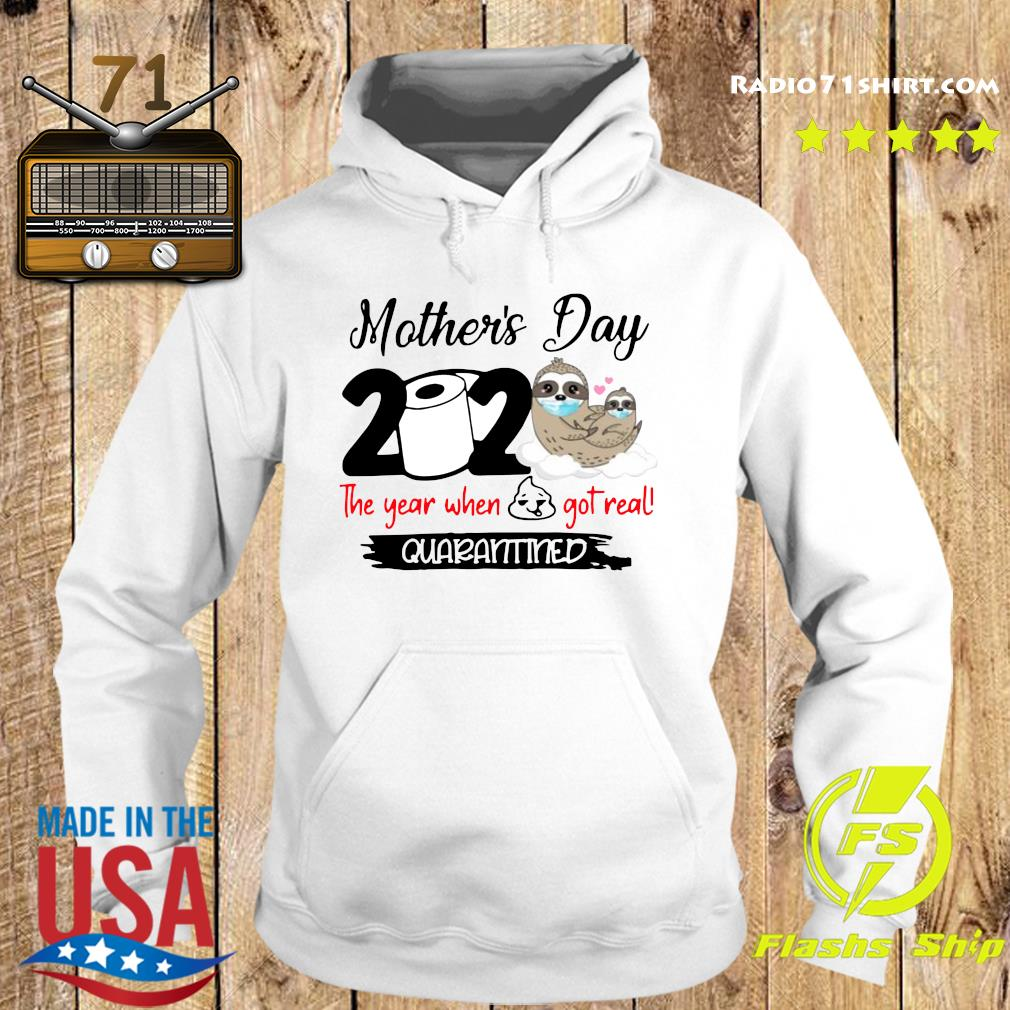 Sloth Mother's Day 2020 The Year When Shit Got Real Quarantined Shirt Hoodie