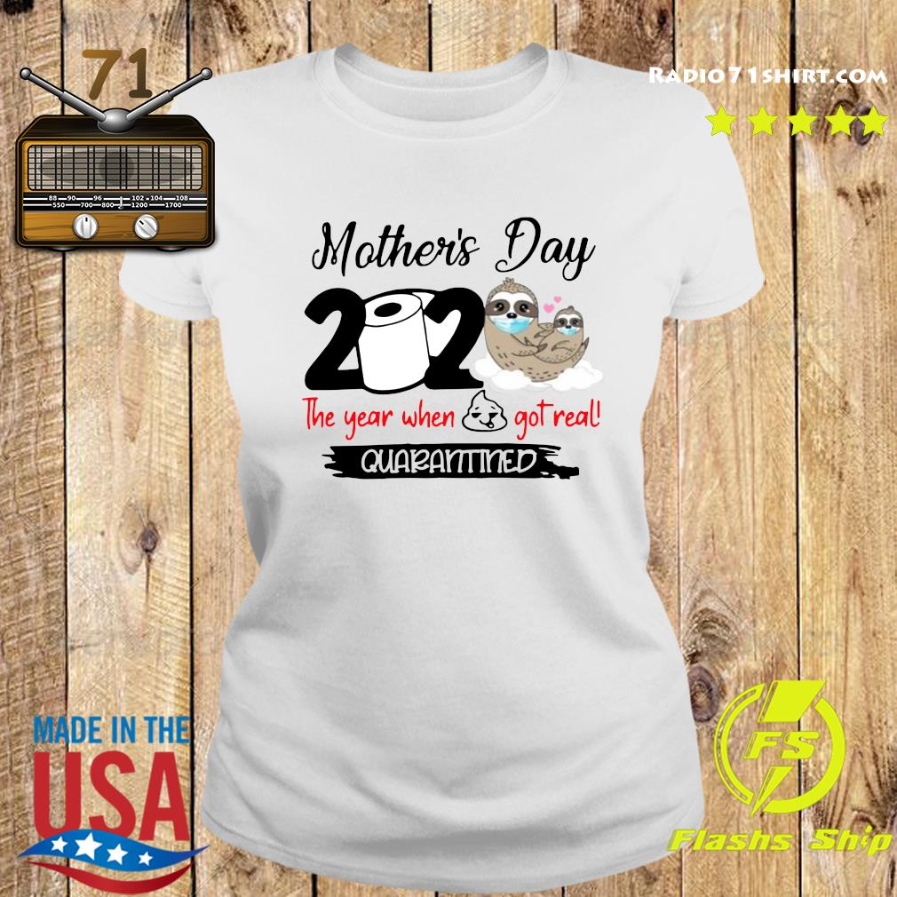 Sloth Mother's Day 2020 The Year When Shit Got Real Quarantined Shirt Ladies tee