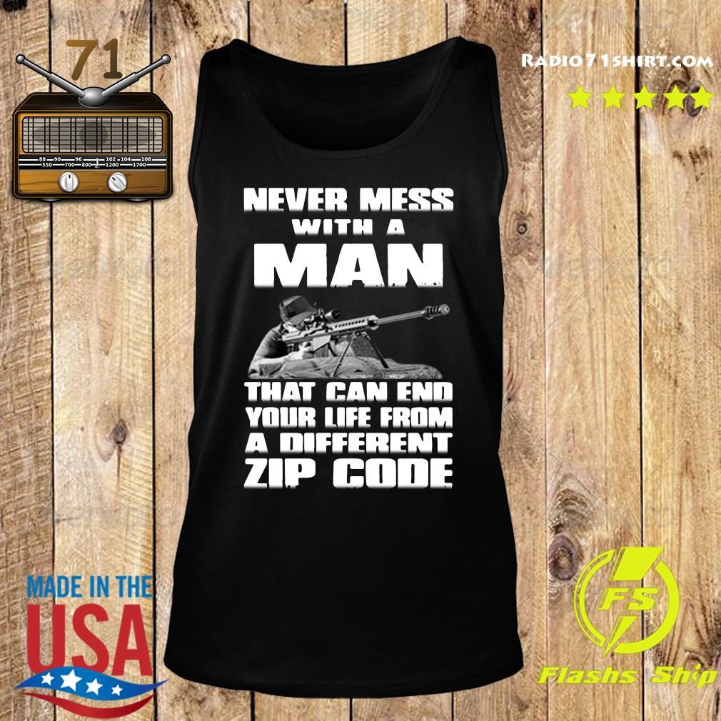 Sniper Never Mess With A Man That Can End Your Life From A Different Zip Code 2020 Shirt Tank top