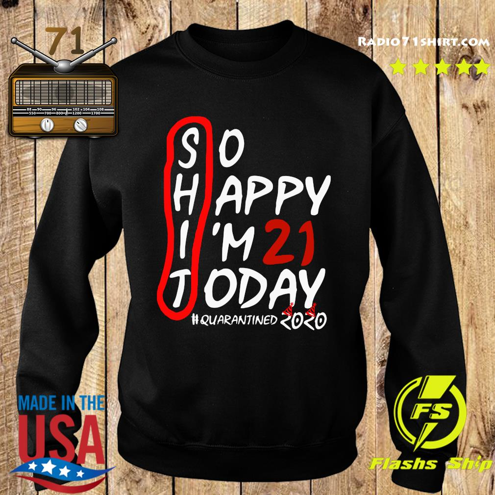 So Happy I'm 21 Today Quarantined 2020 Shirt Sweater