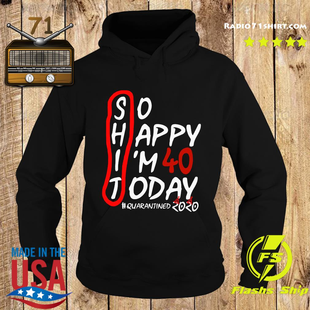 So Happy I'm 40 Today Quarantined 2020 Shirt Hoodie