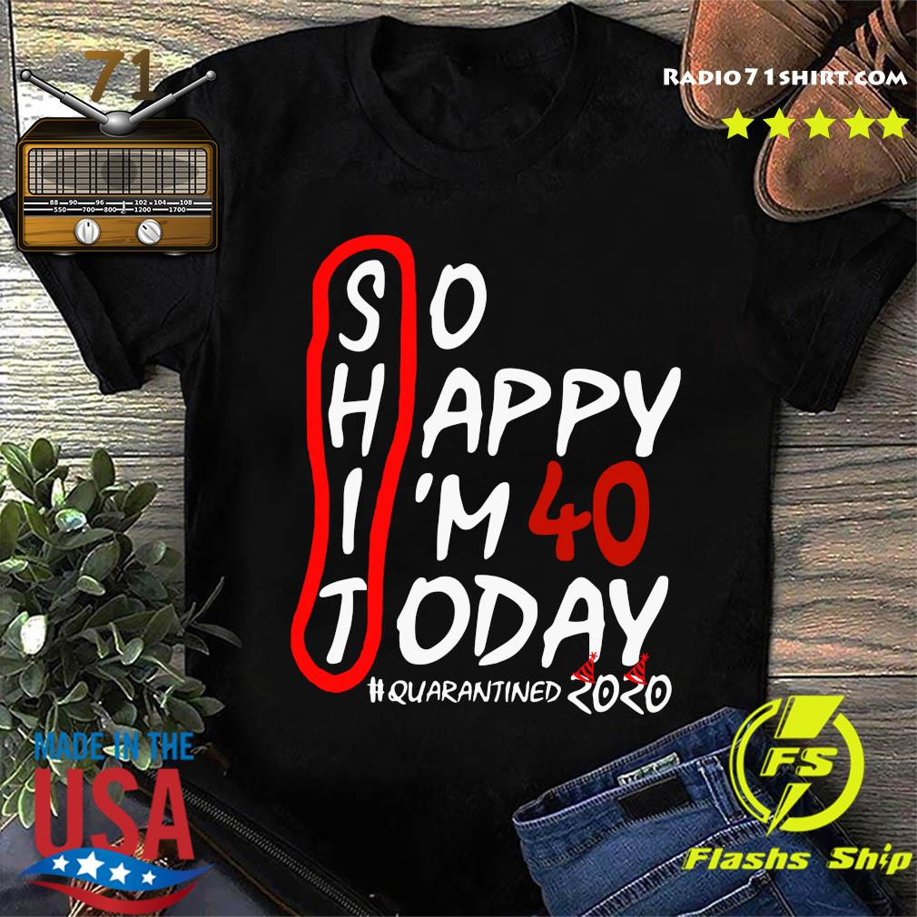 So Happy I'm 40 Today Quarantined 2020 Shirt