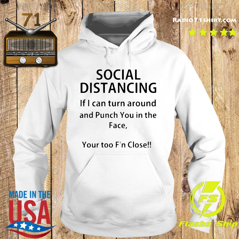 Social Distancing If I Can Turn Around And Punch You In The Face Shirt Hoodie