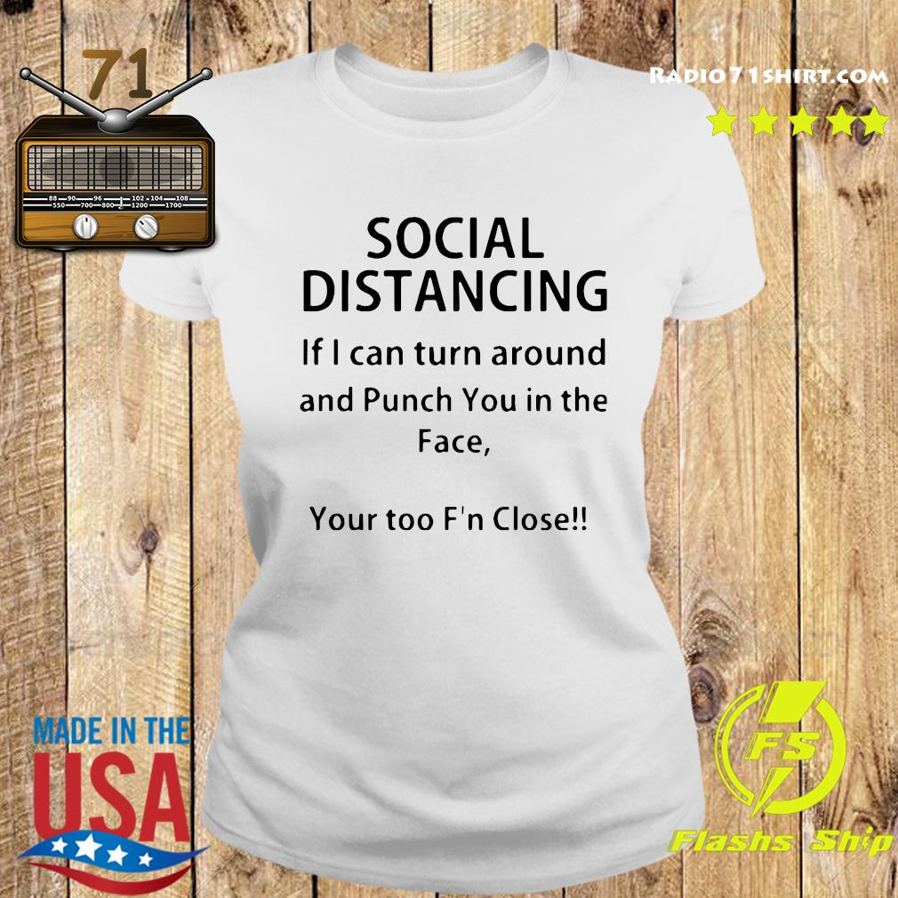 Social Distancing If I Can Turn Around And Punch You In The Face Shirt Ladies tee