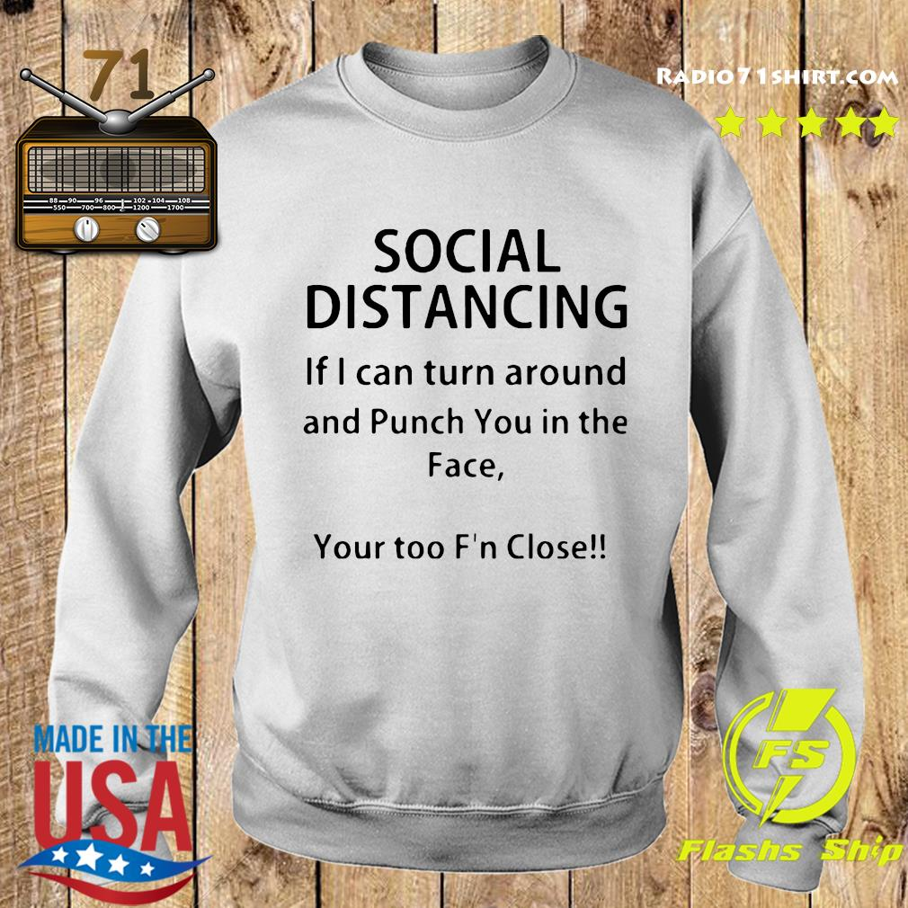 Social Distancing If I Can Turn Around And Punch You In The Face Shirt Sweater
