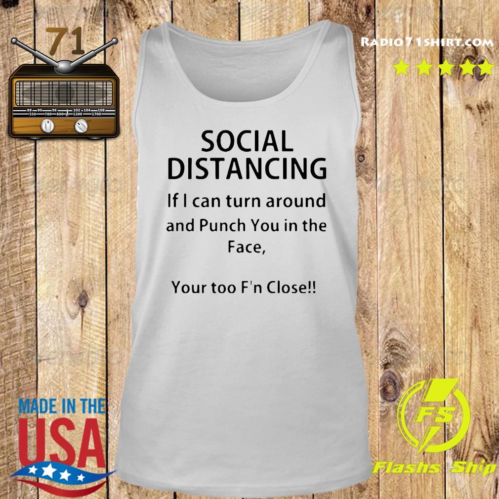 Social Distancing If I Can Turn Around And Punch You In The Face Shirt Tank top