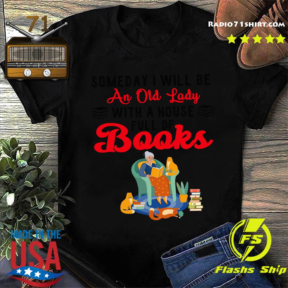 Someday I Will Be An Old Lady With A House Full Of Books Shirt