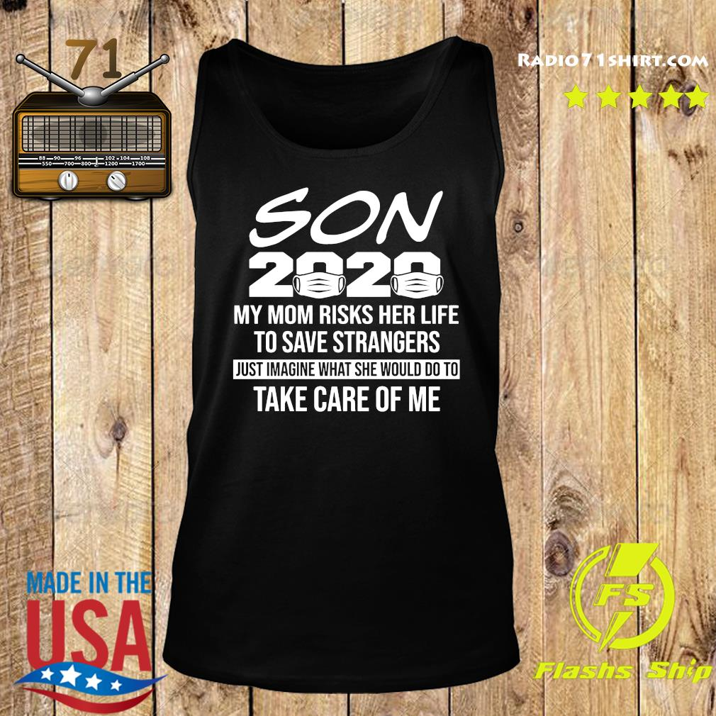 Son 2020 My Mom Risks Her Life To Save Strangers Just Imagine What She Would Do To Take Care Of Me Shirt Tank top