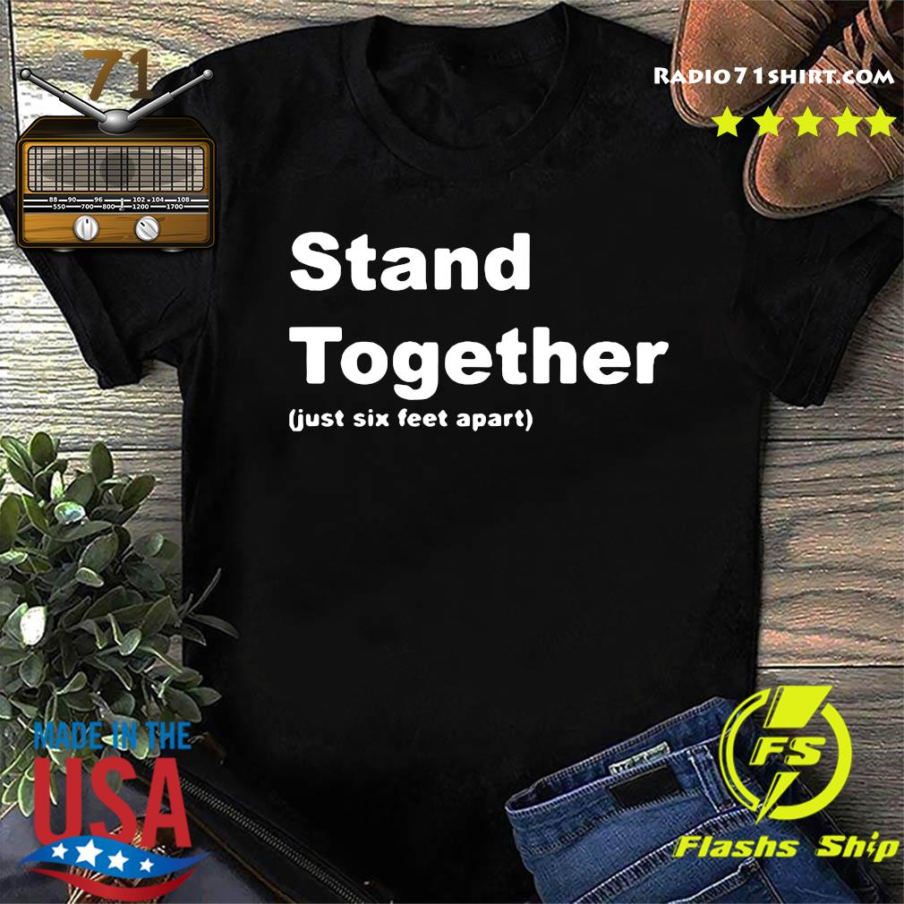 Stand Together Just Sex Feet Apart Shirt